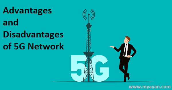 Advantages and Disadvantages of 5G Network