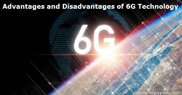 Advantages and Disadvantages of 6G Technology
