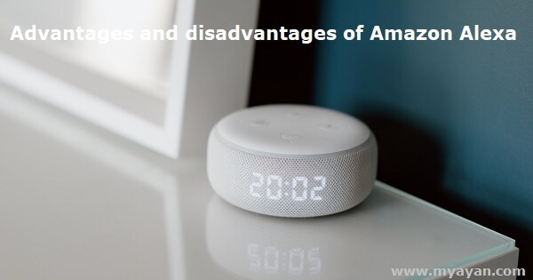 Advantages and Disadvantages of Amazon Alexa