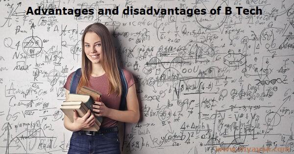 Advantages and disadvantages of B Tech