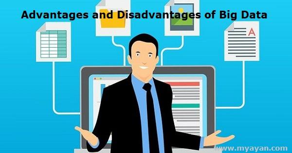 Advantages and Disadvantages of Big Data