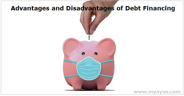 Advantages and Disadvantages of Debt Financing