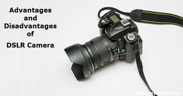 Advantages and Disadvantages of DSLR Camera