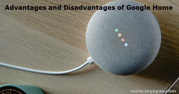 Advantages and Disadvantages of Google Home