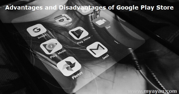 Advantages and Disadvantages of Google Play Store