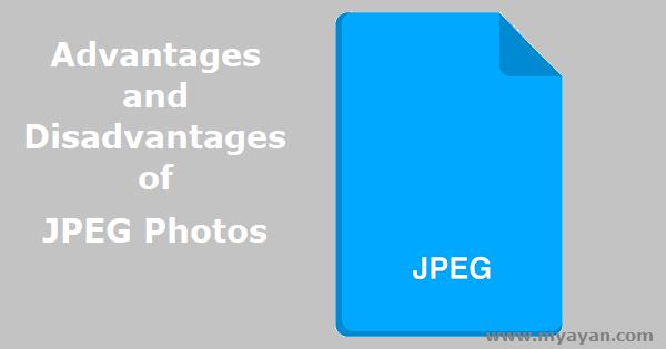 Advantages and Disadvantages of JPEG File Format