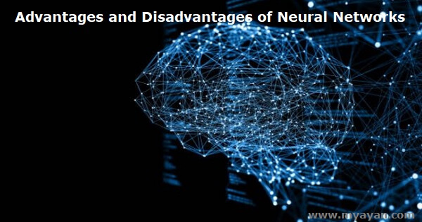 Advantages and Disadvantages of Neural Networks
