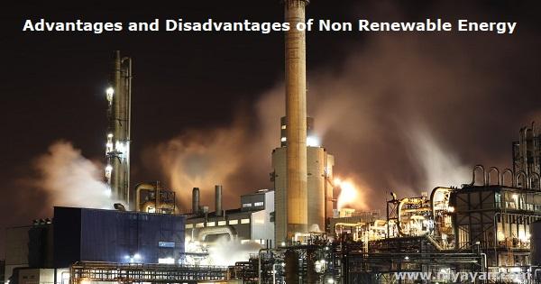 Advantages and Disadvantages of Non Renewable Energy