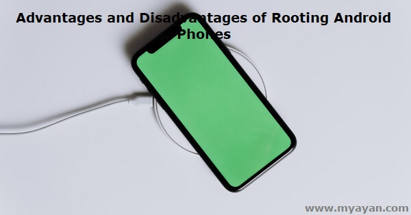 Advantages and Disadvantages of Rooting Android Phones