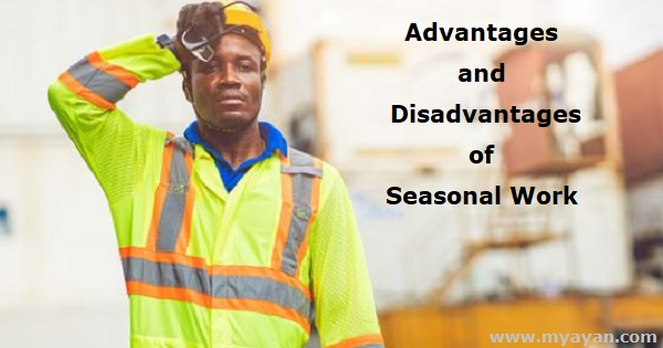 Advantages and Disadvantages of Seasonal Work