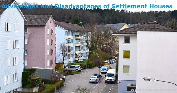 Advantages and Disadvantages of Settlement Houses