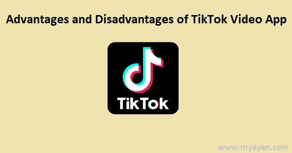 Advantages and Disadvantages of TikTok Video App