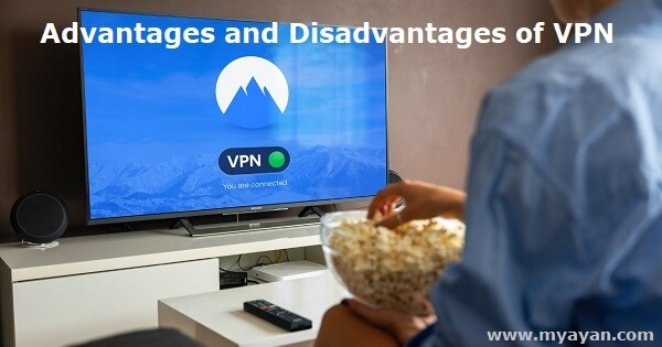 Advantages and Disadvantages of VPN - Virtual Private Network